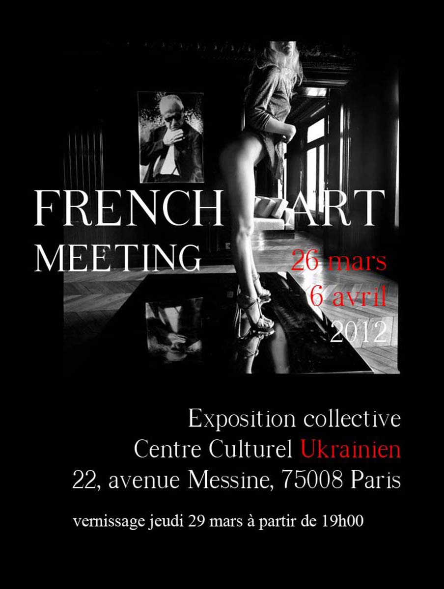 2012 - « FRENCH ART MEETING » – COLLECTIVE EXHIBITION – CULTURAL UKRAINIAN CENTER – PARIS VIIIe – FRANCE
