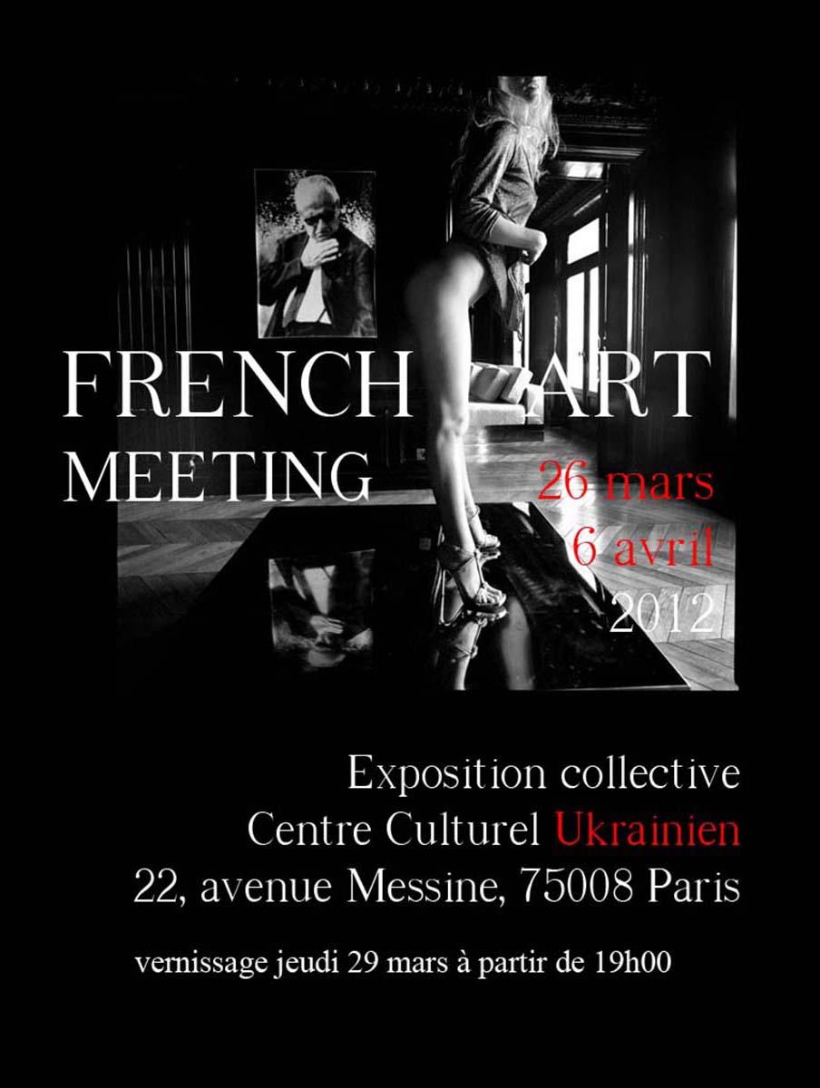2012 - « FRENCH ART MEETING » – COLLECTIVE EXHIBITION – CULTURAL UKRAINIAN CENTER – PARIS VIIIe – FRANCE
